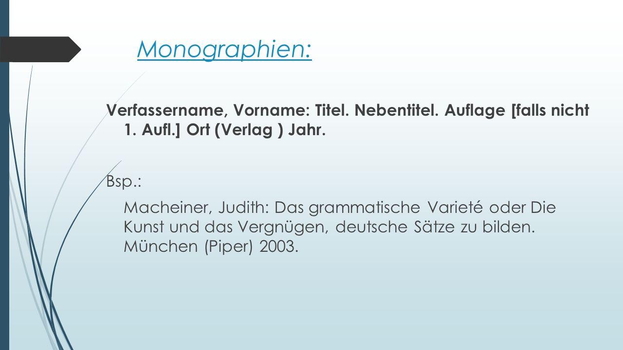 Monographien: Verfassername, Vorname: Titel. Nebentitel. Auflage [falls nicht 1. Aufl.] Ort (Verlag ) Jahr.
